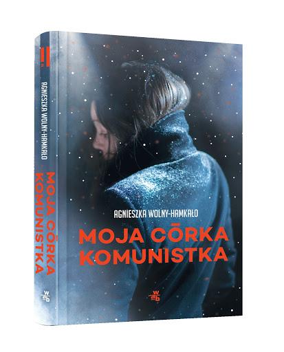 Okładka książki Moja córka komunistka Agnieszki Wolny-Hamkało